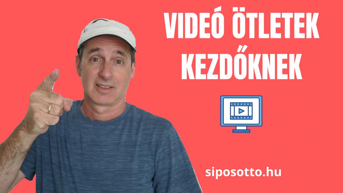 videó ötletek kezdőknek, haladóknak - Sipos Otttó